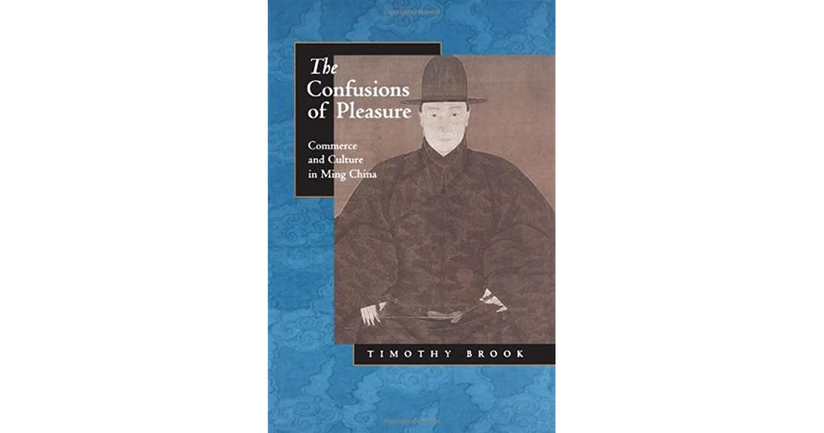The confusions of pleasure commerce and culture in ming china by the confusions of pleasure commerce and culture in ming china by timothy brook fandeluxe Gallery