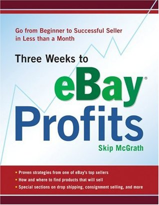 Three Weeks to eBay Profits, Revised Edition: Go from