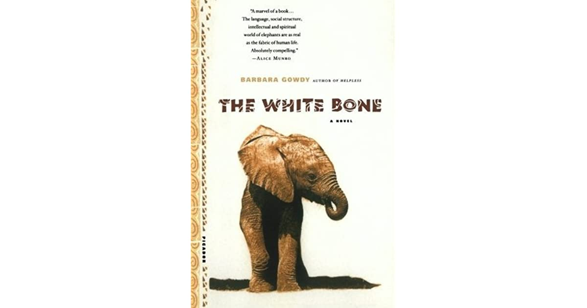 barbara gowdys white bone essay I had spent the morning finishing barbara gowdy's book the white bone it wasn' t hard imagining myself an elephant and i think gowdy would be pleased.