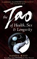 The Tao Of Health, Sex And Longevity: A Modern Practical Approach To The Ancient Way