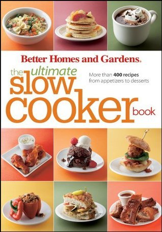 Better Homes and Gardens The Ultimate Slow Cooker Book More than 400 recipes from appetizers to desserts