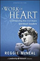 A Work of Heart: Understanding How God Shapes Spiritual Leaders (Jossey-Bass Leadership Network Series)