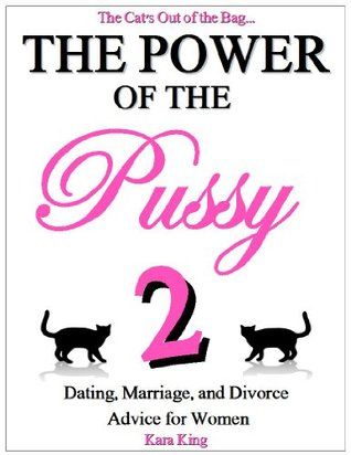 The Power of the Pussy: Part Two - Marriage, Divorce, Relationship, and Dating Advice for Women