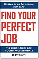 Find Your Perfect Job: The Inside Guide for Young Professionals