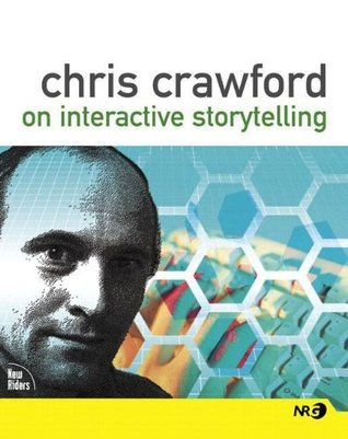 Chris Crawford on Interactive Storytelling by Chris Crawford