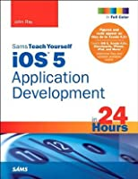 Sams Teach Yourself iOS 5 Application Development in 24 Hours (3rd Edition)