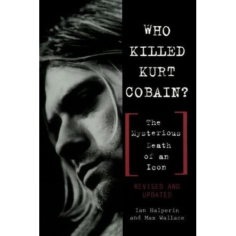 Mary Louise S Review Of Who Killed Kurt Cobain The Mysterious Death Of An Icon