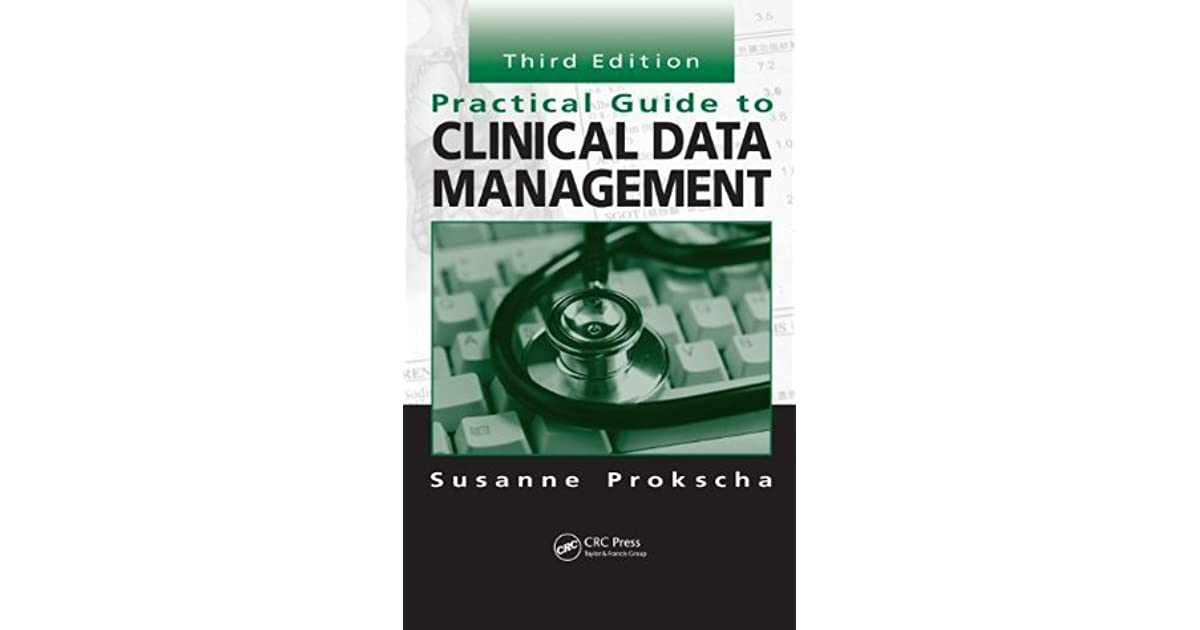 Practical guide to clinical data management, third edition 3rd.