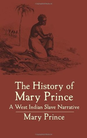 The History of Mary Prince, a West Indian Slave   Related by Herself, DocSouth Books Edition
