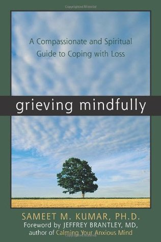 Grieving Mindfully: A Compassionate and Spiritual Guide to Coping with Loss