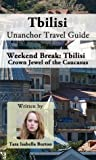 Tbilisi Unanchor Travel Guide - Weekend Break: Crown Jewel of the Caucasus
