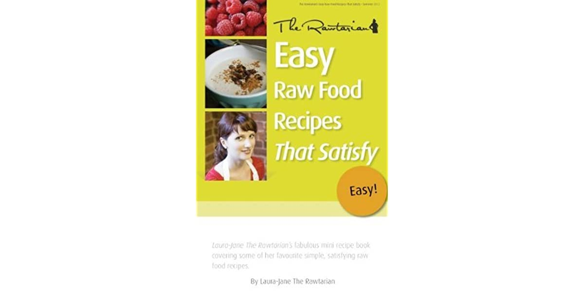 Easy Raw Food Recipes That Satisfy By Laura Jane The Rawtarian