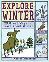 Explore Winter: 25 Great Ways to Learn About Winter (Explore Your World series)