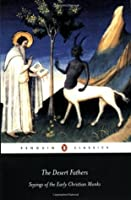 The Desert Fathers: Sayings of the Early Christian Monks