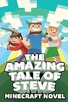 The Amazing Tale of Steve: A Minecraft Novel