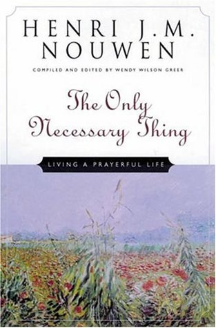 The Only Necessary Thing by Henri J.M. Nouwen
