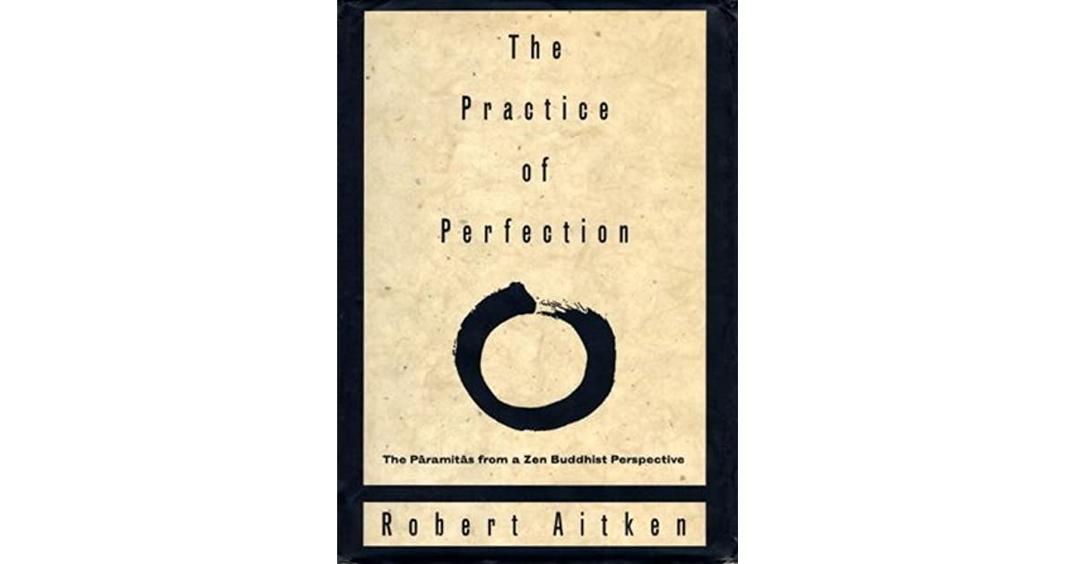 The Practice of Perfection: The Paramitas from a Zen Buddhist Perspective
