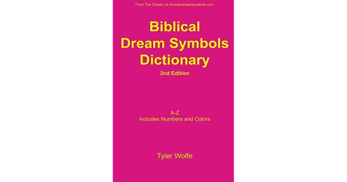 Biblical Dream Symbols Dictionary 2nd Edition By Tyler Wolfe