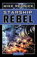 Starship: Rebel (Starship, Book 4)