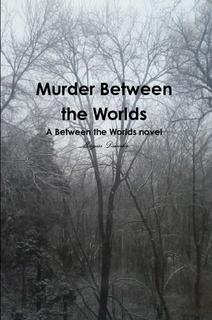 Murder Between the Worlds (Between the Worlds #1)