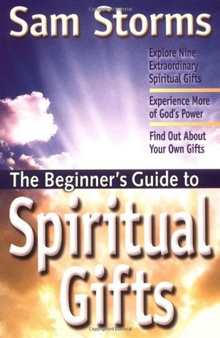 The Beginner's Guide to Spiritual Gifts: Storms, Sam ...
