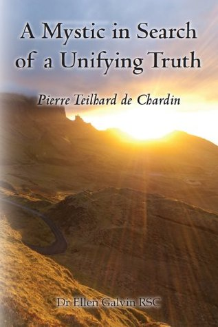 A Mystic in Search of a Unifying Truth  by Ellen  Galvin