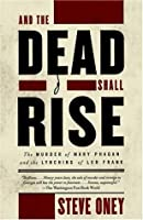 And the Dead Shall Rise: The Murder of Mary Phagan and the Lynching of Leo Frank