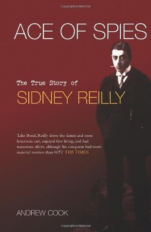 Ace of Spies The True Story of Sidney Reilly