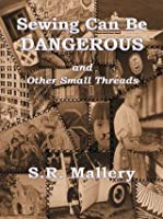 Sewing Can Be Dangerous And Other Small Threads