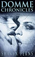 Domme Chronicles: Erotic Tales of Love, Passion & Domination