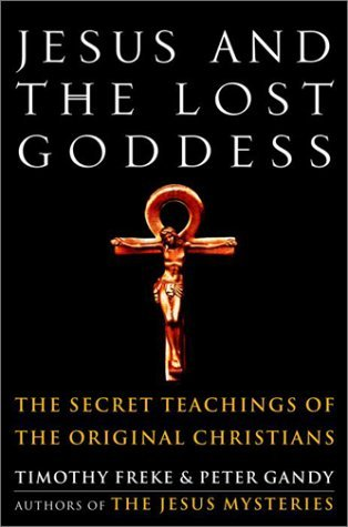 Jesus and the Lost Goddess: The Secret Teachings of the Original Christians