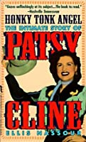 Honky Tonk Angel: The Intimate Story of Patsy Cline