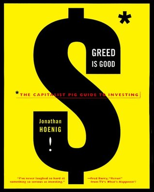 Greed Is Good: The Capitalist Pig Guide to Investing