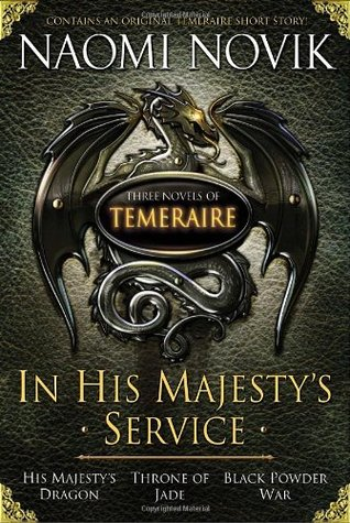 In His Majesty's Service (Temeraire, #1-3)