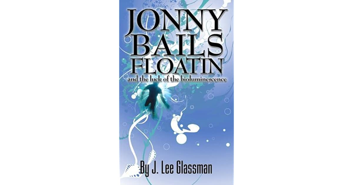 Jonny Bails Floatin and the Luck of the Bioluminescence