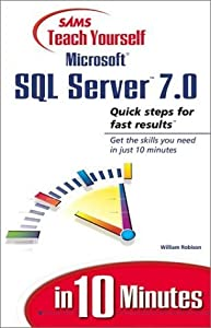 Teach Yourself Microsoft SQL Server 7 in 10 Minutes (Sams Teach Yourself...in 10 Minutes)