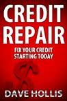 Credit Repair - Fix Your Credit Starting Today (The Fast Track To A Clean Credit Report And Improved Credit Scores)