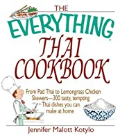 The Everything Thai Cookbook: From Pad Thai to Lemongrass Chicken Skewers--300 Tasty, Tempting Thai Dishes You Can Make at Home (Everything®)