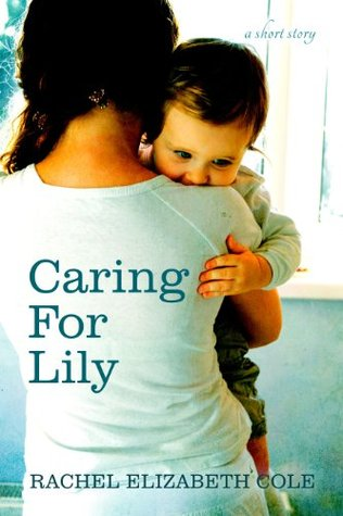 Caring For Lily by Rachel Elizabeth Cole