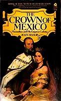 The Crown of Mexico: Maximilian & His Empress Carlota