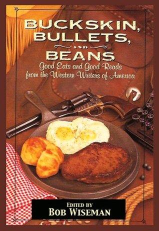 Buckskin, Bullets & Beans - A Cookbook from Western Writers of America