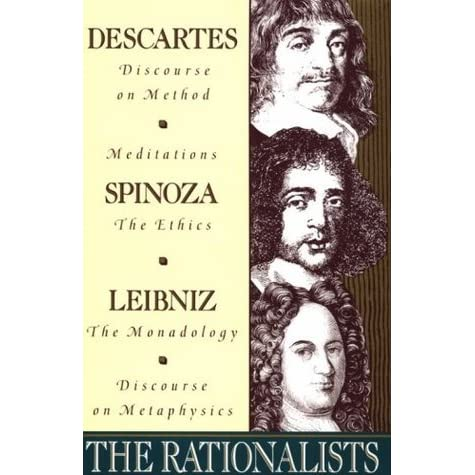 rationalism descartes spinoza and leibniz Descartes' rationalism rationalists claim that we have a priori knowledge of synthetic propositions, ie knowledge of matters of fact that does not depend upon.