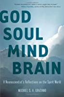 God Soul Mind Brain: A Neuroscientist's Reflections on the Spirit World (LeapSci)