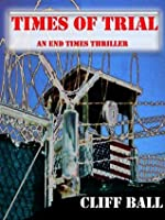 Times of Trial: an End Times Thriller (The End Times Saga 3)
