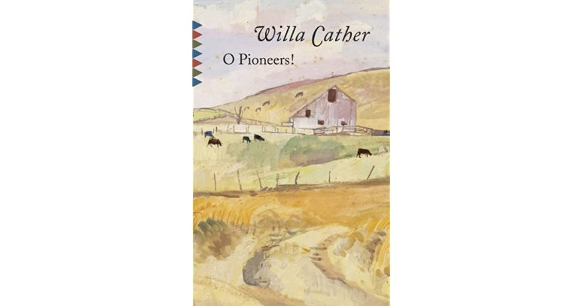 the intense relationship with the farmlands in o pioneers a novel by willa cather
