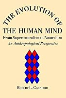 The Evolution of the Human Mind: From Supernaturalism to Naturalism an Antrhopological Perspective