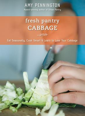Fresh Pantry: Cabbage: Eat Seasonally, Cook Smart & Learn to Love Your Cabbage