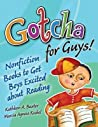 Gotcha for Guys!: Nonfiction Books to Get Boys Excited about Reading