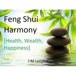 Feng Shui Harmony Health Wealth Happiness By J M Lennox