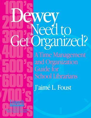 Dewey Need to Get Organized?: A Time Management and Organization Guide for Librarians